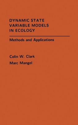 Dynamic State Variable Models in Ecology: Methods and Applications - Clark, Colin W, and Mangel, Marc