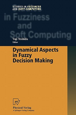 Dynamical Aspects in Fuzzy Decision Making - Yoshida, Yuji (Editor)