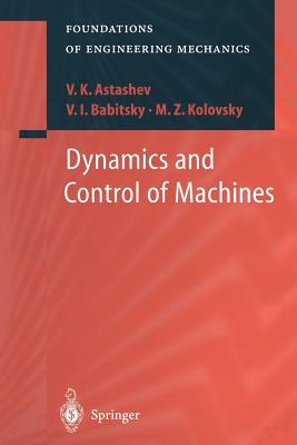 Dynamics and Control of Machines - Astashev, V K, and Birkett, N (Translated by), and Babitsky, V I