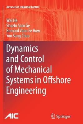 Dynamics and Control of Mechanical Systems in Offshore Engineering - He, Wei, and Ge, Shuzhi Sam, and How, Bernard Voon Ee