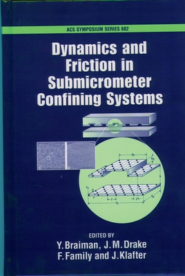 Dynamics and Friction in Submicrometer Confining Systems - Braiman, Y (Editor), and Drake, J M (Editor), and Family, F, Professor (Editor)