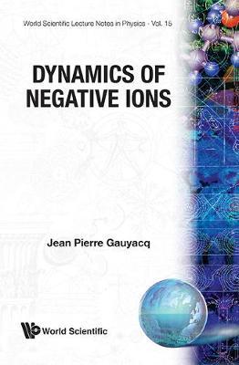 Dynamics of Negative Ions - Gauyacq, J P
