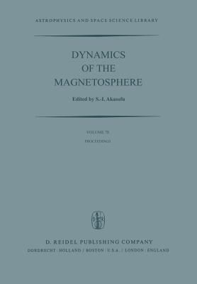 Dynamics of the Magnetosphere: Proceedings of the A.G.U. Chapman Conference 'magnetospheric Substorms and Related Plasma Processes' Held at Los Alamos Scientific Laboratory, Los Alamos, N.M., U.S.A. October 9-13, 1978 - Akasofu, Syun-Ichi (Editor)