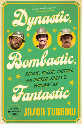 Dynastic, Bombastic, Fantastic: Reggie, Rollie, Catfish, and Charlie Finley's Swingin' A's - Turbow, Jason