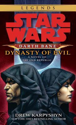 Dynasty of Evil: Star Wars Legends (Darth Bane): A Novel of the Old Republic - Karpyshyn, Drew