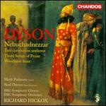 Dyson: Nebuchadnezzar; Two Coronation Anthems; Three Songs of Praise; Woodland Suite