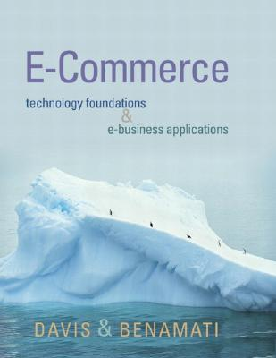 E-Commerce Basics: Technology Foundations and E-Business Applications - Davis, William S, and Benamati, John