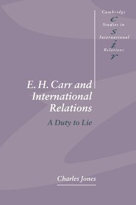 E. H. Carr and International Relations: A Duty to Lie - Jones, Charles, Dr., and Smith, Steve (Editor), and Biersteker, Thomas J (Editor)