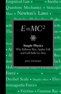 E=mc2: Simple Physics: Why Balloons Rise, Apples Fall and Golf Balls Go Awry - Stewart, Jeff
