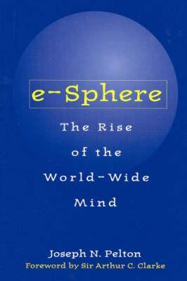 E-Sphere: The Rise of the World-Wide Mind - Pelton, Joseph