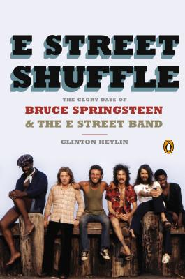E Street Shuffle: The Glory Days of Bruce Springsteen & the E Street Band - Heylin, Clinton