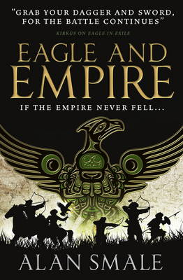 Eagle and Empire (The Hesperian Trilogy #3) - Smale, Alan