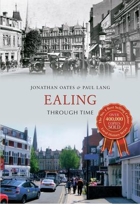 Ealing Through Time - Oates, Jonathan, and Howard Lang, Paul