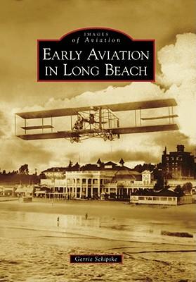 Early Aviation in Long Beach - Schipske, Gerrie