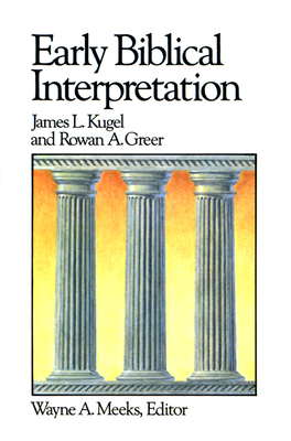 Early Biblical Interpretation - Kugel, James L, Dr., PH.D. (Preface by), and Greer, Rowan A, and Meeks, Wayne A, Professor (Foreword by)