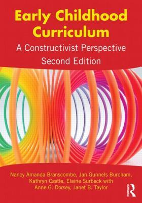 Early Childhood Curriculum: A Constructivist Perspective - Branscombe, Nancy Amanda, and Burcham, Jan Gunnels, and Castle, Kathryn, Professor