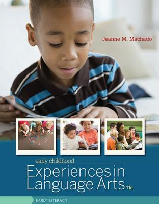 Early Childhood Experiences in Language Arts: Early Literacy - Machado, Jeanne M.