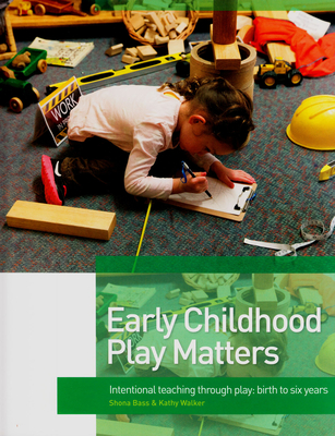Early Childhood Play Matters: International Teaching Through Play: Birth to 6 Years - Walker, Kathy, and Bass, Shona