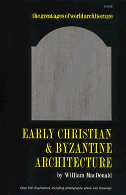 Early Christian and Byzantine Architecture - MacDonald, William