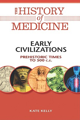 Early Civilizations: Prehistoric Times to 500 C.E. - Kelly, Kate