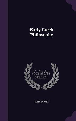 Early Greek Philosophy - Burnet, John