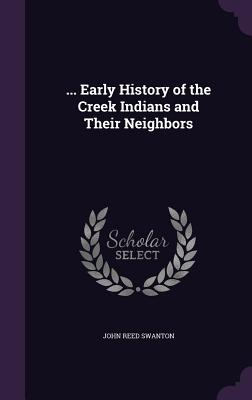 ... Early History of the Creek Indians and Their Neighbors - Swanton, John Reed