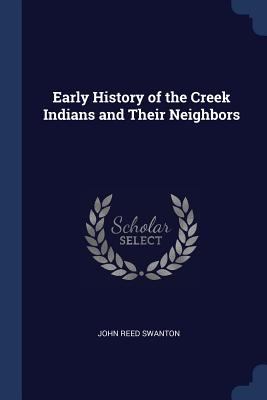 Early History of the Creek Indians and Their Neighbors - Swanton, John Reed