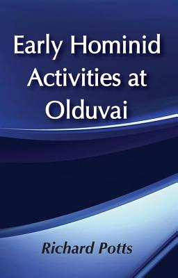 Early Hominid Activities at Olduvai: Foundations of Human Behaviour - Potts, Richard (Editor)