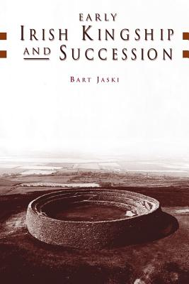Early Irish Kingship and Succession - Jaski, Bart