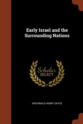 Early Israel and the Surrounding Nations - Sayce, Archibald Henry