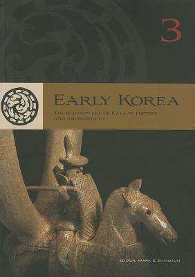 Early Korea 3: The Rediscovery of Kaya in History and Archaeology - Byington, Mark E (Editor)