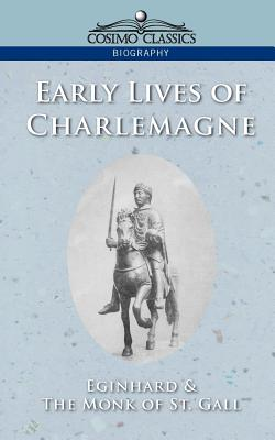Early Lives of Charlemagne - Eginhard, and Monk of St Gall, Of St Gall, and Einhard, Ca 770