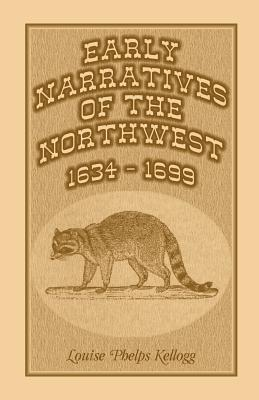 Early Narratives of the Northwest: 1634-1699 - Kellogg, Louise Phelps