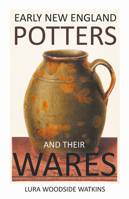 Early New England Potters and Their Wares - Watkins, Lura Woodside