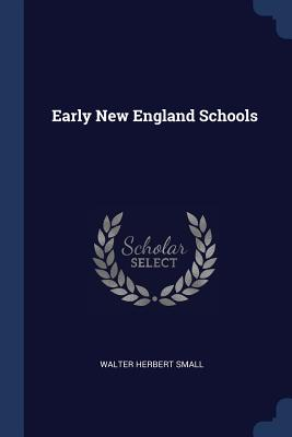 Early New England Schools - Small, Walter Herbert