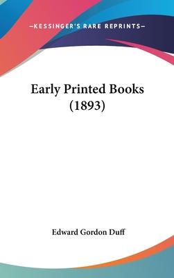 Early Printed Books (1893) - Duff, Edward Gordon