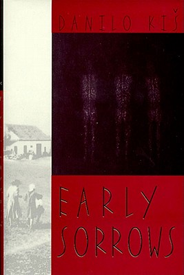 Early Sorrows: For Children and Sensitive Readers - Kis, Danilo, and Heim, Michael (Translated by)