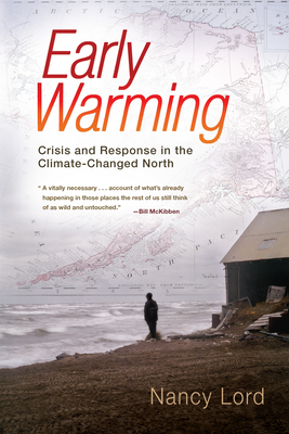 Early Warming: Crisis and Response in the Climate-Changed North - Lord, Nancy