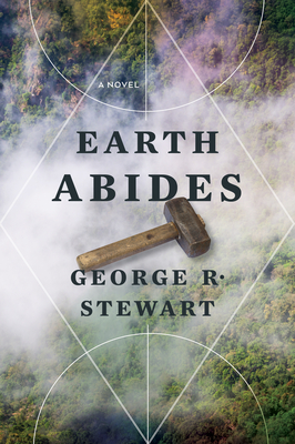 Earth Abides - Stewart, George R, and Robinson, Kim Stanley (Introduction by)