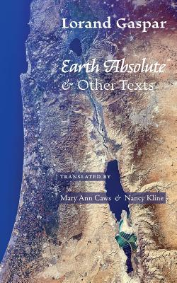 Earth Absolute & Other Texts - Gaspar, Lorand