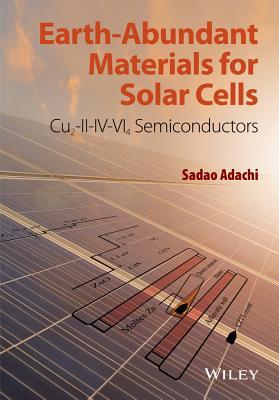 Earth-Abundant Materials for Solar Cells: Cu2-II-IV-VI4 Semiconductors - Adachi, Sadao