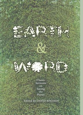 Earth and Word: Classic Sermons on Saving the Planet - Rhoads, David