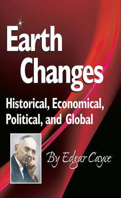 Earth Changes: Historical, Economical, Political, and Global - Cayce, Edgar