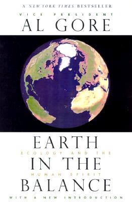 Earth in the Balance: Ecology and the Human Spirit - Gore, Albert, Jr.