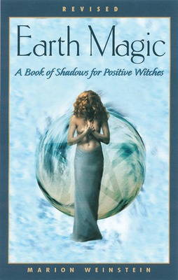 Earth Magic: A Book of Shadows for Positive Witches - Weinstein, Marion