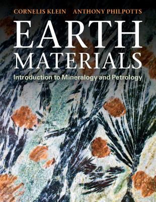Earth Materials: Introduction to Mineralogy and Petrology - Klein, Cornelis, and Philpotts, Anthony R