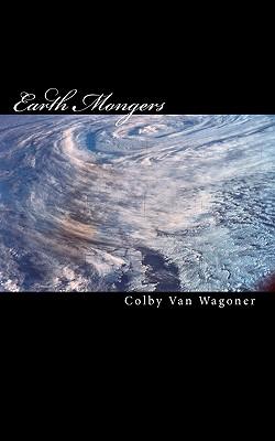 Earth Mongers - Van Wagoner, Colby
