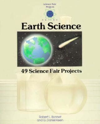 Earth Science: 49 Science Fair Projects - Keen, Dan, and Bonnet, Robert L, and Bonnet Robert