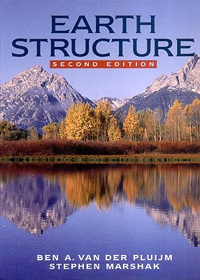 Earth Structure: An Introduction to Structural Geology and Tectonics - Van Der Pluijm, Ben A, and Marshak, Stephen