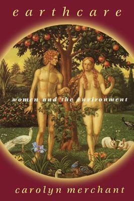 Earthcare: Women and the Environment - Merchant, Carolyn